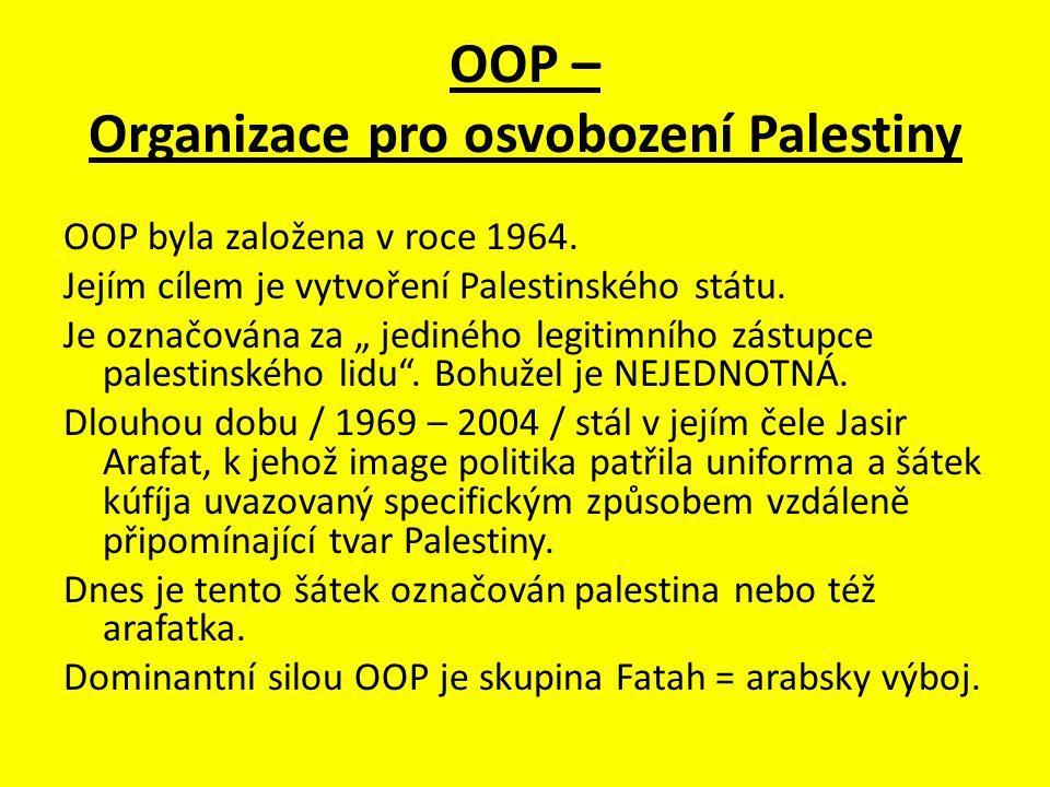 """OOP – Organizace pro osvobození Palestiny OOP byla založena v roce 1964. Jejím cílem je vytvoření Palestinského státu. Je označována za """" jediného leg"""