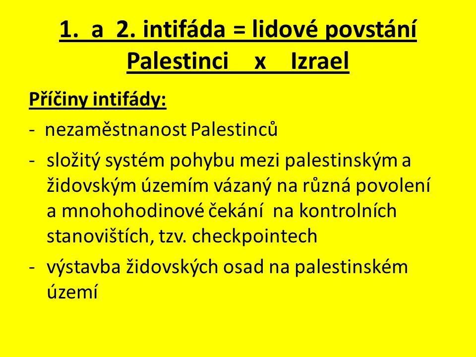 1. a 2. intifáda = lidové povstání Palestinci x Izrael Příčiny intifády: - nezaměstnanost Palestinců -složitý systém pohybu mezi palestinským a židovs