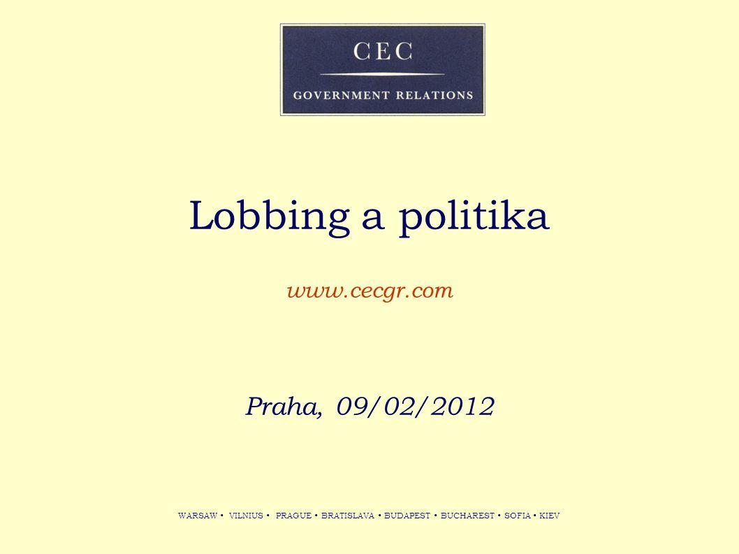 WARSAW VILNIUS PRAGUE BRATISLAVA BUDAPEST BUCHAREST SOFIA KIEV Lobbing a politika www.cecgr.com Praha, 09/02/2012