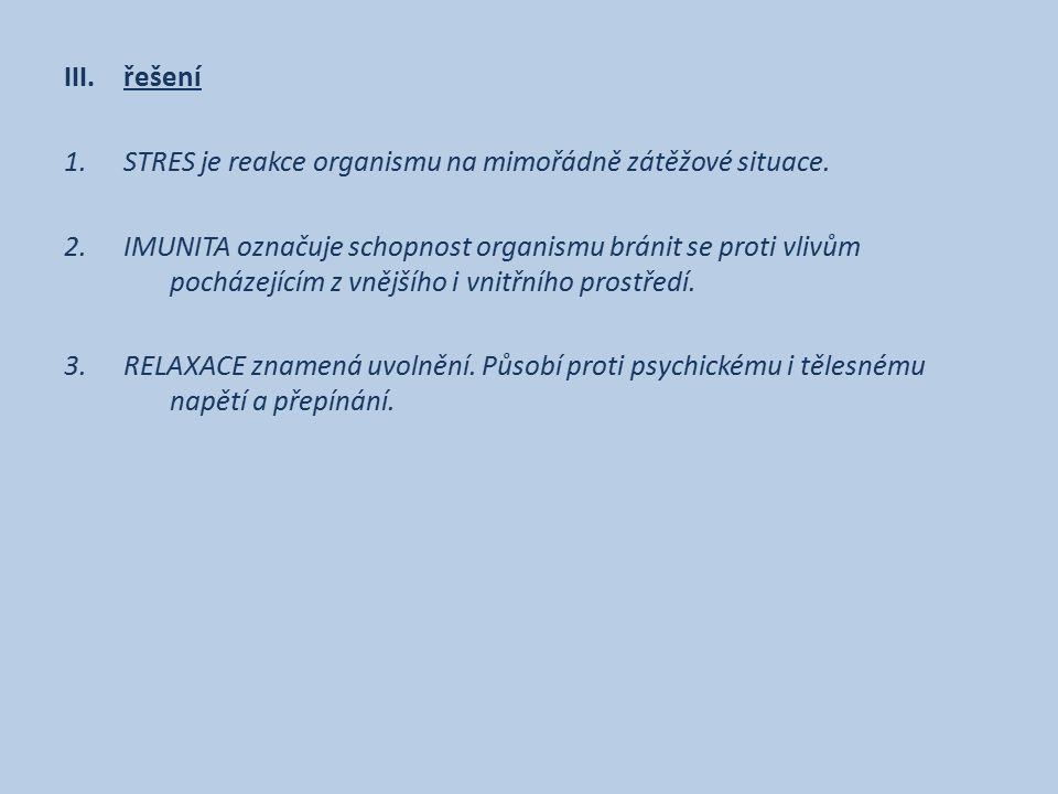 III.řešení 1.STRES je reakce organismu na mimořádně zátěžové situace. 2.IMUNITA označuje schopnost organismu bránit se proti vlivům pocházejícím z vně