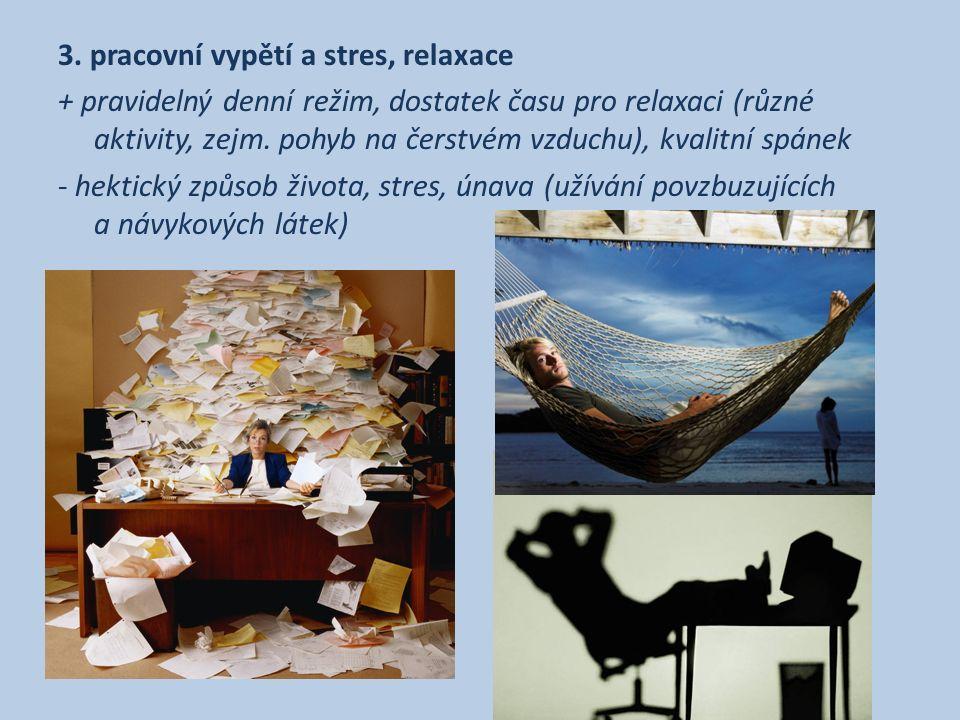 3. pracovní vypětí a stres, relaxace + pravidelný denní režim, dostatek času pro relaxaci (různé aktivity, zejm. pohyb na čerstvém vzduchu), kvalitní