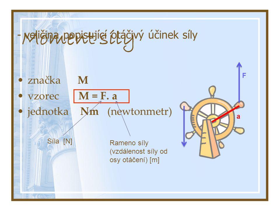 - veličina popisující otáčivý účinek síly značka M vzorec M = F.