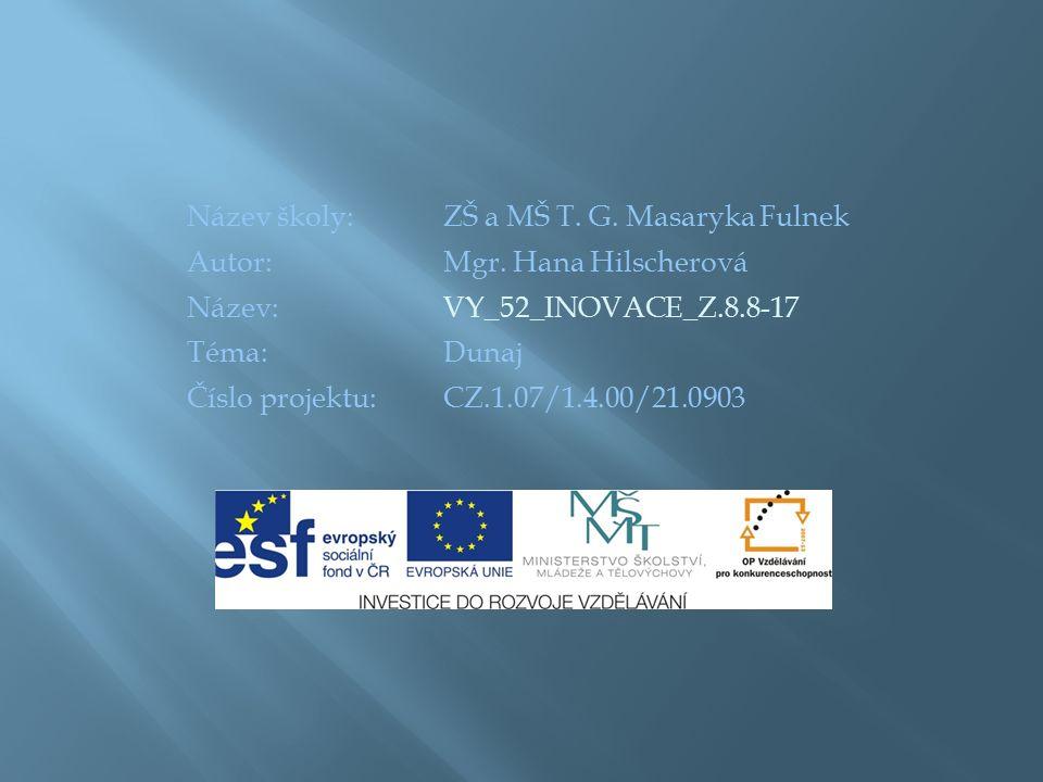Název školy:ZŠ a MŠ T. G. Masaryka Fulnek Autor:Mgr. Hana Hilscherová Název:VY_52_INOVACE_Z.8.8-17 Téma:Dunaj Číslo projektu:CZ.1.07/1.4.00/21.0903