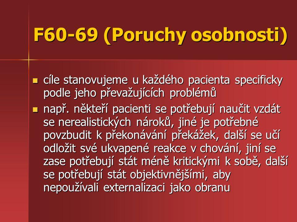 F60-69 (Poruchy osobnosti) cíle stanovujeme u každého pacienta specificky podle jeho převažujících problémů cíle stanovujeme u každého pacienta specificky podle jeho převažujících problémů např.