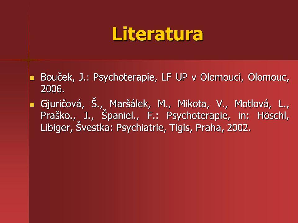 Literatura Bouček, J.: Psychoterapie, LF UP v Olomouci, Olomouc, 2006.
