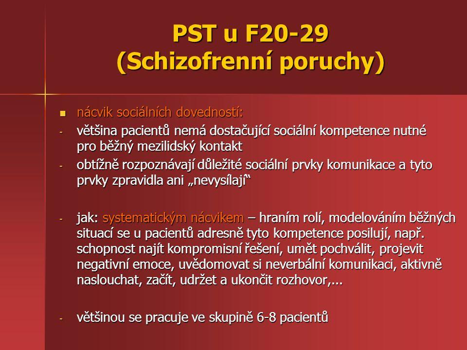 PST u F40-49 (Neurotické, stresem vyvolané a somatoformní poruchy) KONVERZNÍ A DISOCIATIVNÍ PORUCHY - racionální PST - objasnění psychogenního mechanismu poruchy, návrh adaptivnějších forem řešení pacientových problémů - - empatický přístup a náhledová terapie se rovněž v přístupu neliší od PST jiných neurotických poruch - - hypnóza - pacienti s konverzní symptomatikou jsou často vysoce hypnabilní, hypnóza je velmi účinná u monotematických konverzních symptomů - -postup: sugesce s přímým příkazem ke zrušení symptomu nebo navození halucinované situace, která vyžaduje uplatnění narušené funkce, následuje upevnění posthypnotickou sugescí a terapeutické zpracování zážitku v bdělém stavu pacienta - - AT - autosugesce zaměřené na symptom, zvýšení psychické odolnosti a racionální sebekontroly - - KBT – tzv funkcionální trénink: narušená funkce se léčí jakoby byla skutečně organicky podmíněná (při konverzním mutismu se pacient učí znovu mluvit)