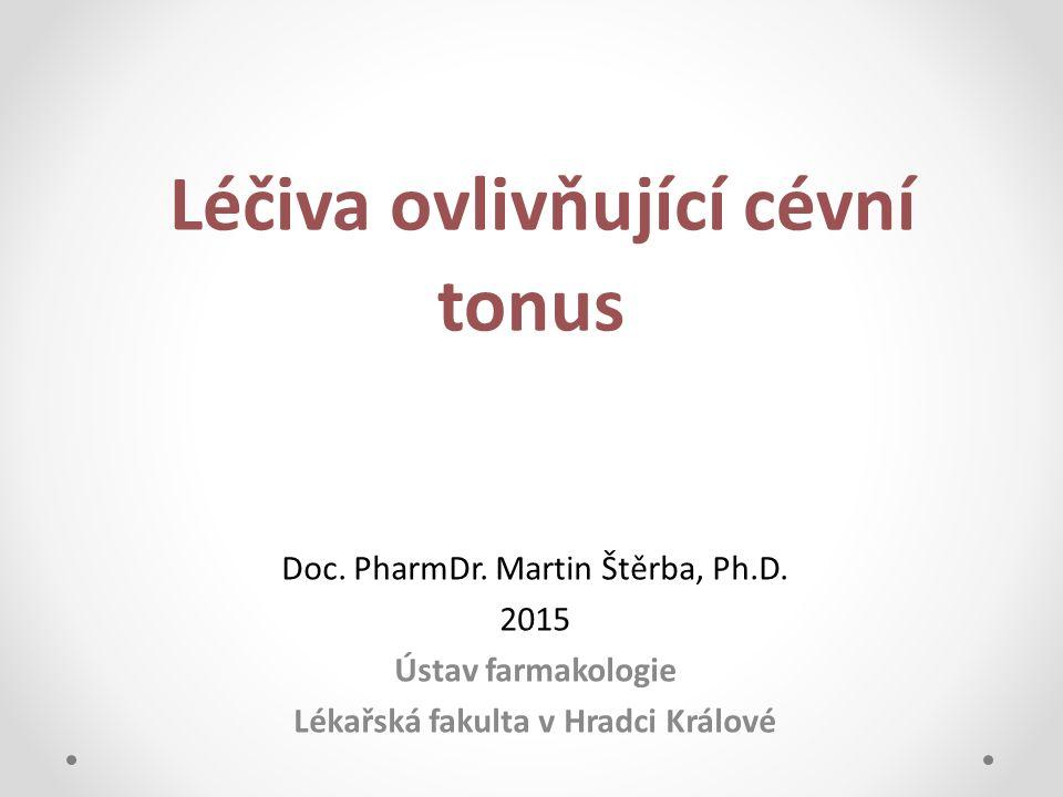 Léčiva ovlivňující cévní tonus Doc. PharmDr. Martin Štěrba, Ph.D. 2015 Ústav farmakologie Lékařská fakulta v Hradci Králové