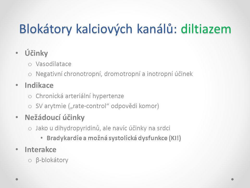 Blokátory kalciových kanálů: diltiazem Účinky o Vasodilatace o Negativní chronotropní, dromotropní a inotropní účinek Indikace o Chronická arteriální