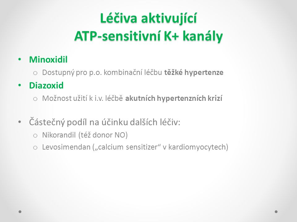 Léčiva aktivující ATP-sensitivní K+ kanály Minoxidil o Dostupný pro p.o. kombinační léčbu těžké hypertenze Diazoxid o Možnost užití k i.v. léčbě akutn