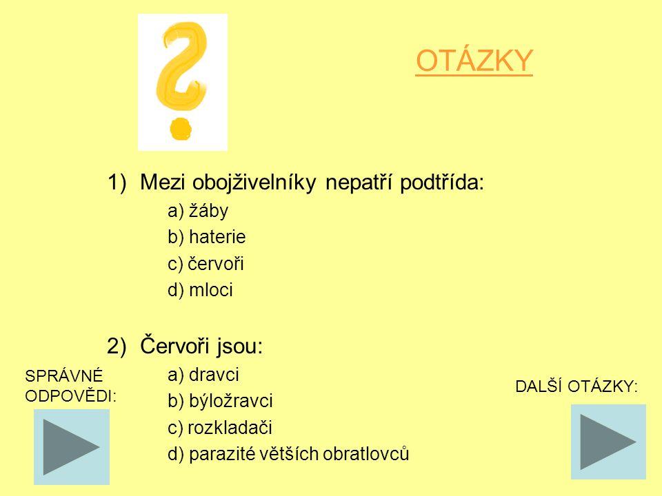 OTÁZKY 1)Mezi obojživelníky nepatří podtřída: a) žáby b) haterie c) červoři d) mloci 2)Červoři jsou: a) dravci b) býložravci c) rozkladači d) parazité