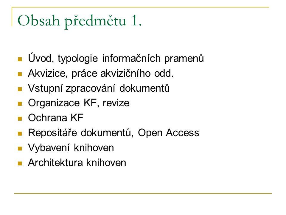 Obsah předmětu 1. Úvod, typologie informačních pramenů Akvizice, práce akvizičního odd.