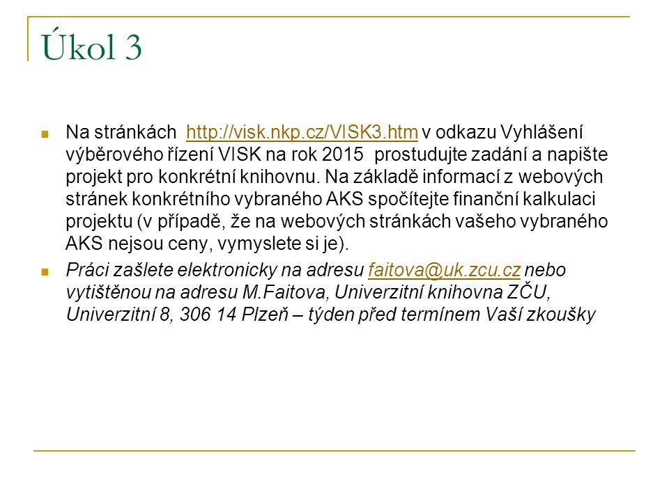 Úkol 3 Na stránkách http://visk.nkp.cz/VISK3.htm v odkazu Vyhlášení výběrového řízení VISK na rok 2015 prostudujte zadání a napište projekt pro konkrétní knihovnu.