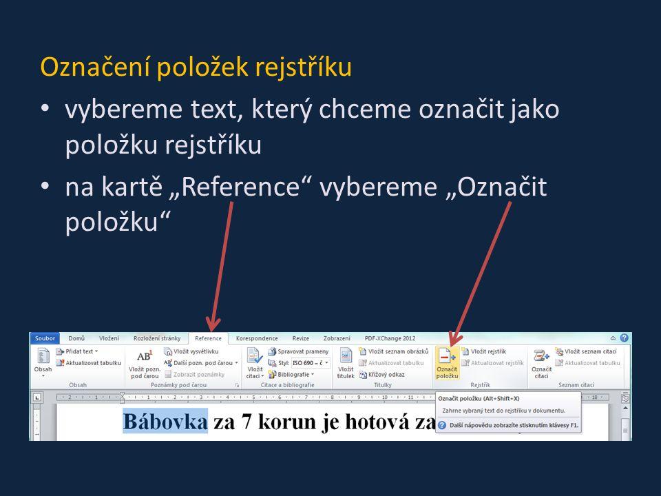"""Označení položek rejstříku vybereme text, který chceme označit jako položku rejstříku na kartě """"Reference vybereme """"Označit položku"""