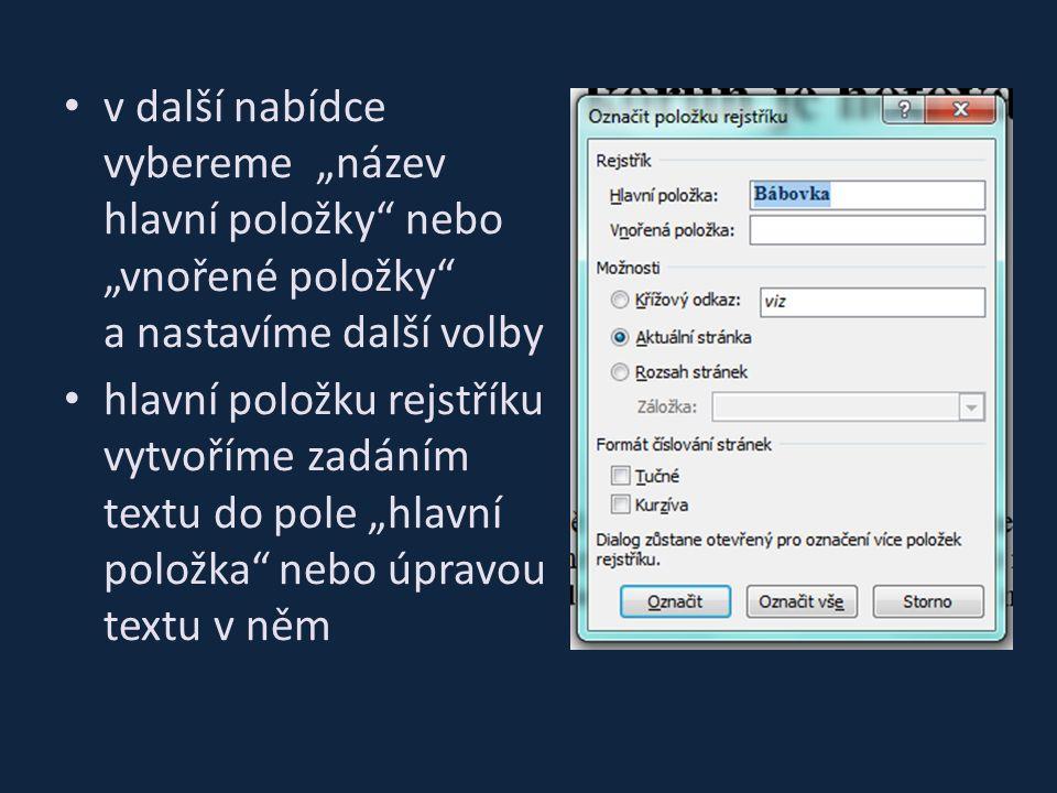 """v další nabídce vybereme """"název hlavní položky nebo """"vnořené položky a nastavíme další volby hlavní položku rejstříku vytvoříme zadáním textu do pole """"hlavní položka nebo úpravou textu v něm"""