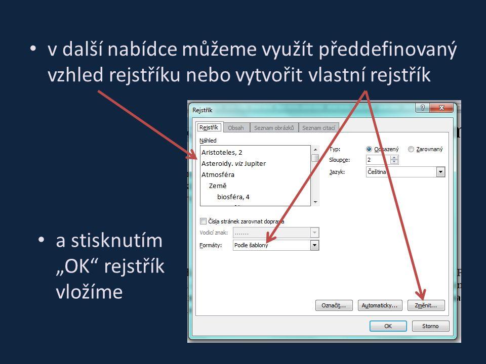 """v další nabídce můžeme využít předdefinovaný vzhled rejstříku nebo vytvořit vlastní rejstřík a stisknutím """"OK rejstřík vložíme"""