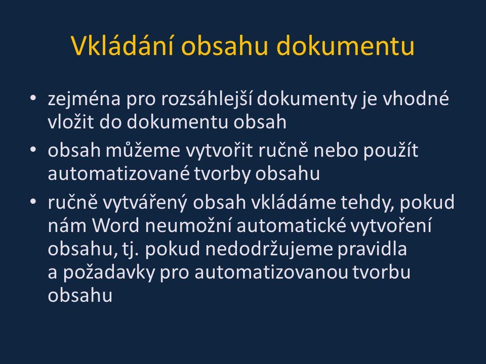 Vkládání obsahu dokumentu zejména pro rozsáhlejší dokumenty je vhodné vložit do dokumentu obsah obsah můžeme vytvořit ručně nebo použít automatizované tvorby obsahu ručně vytvářený obsah vkládáme tehdy, pokud nám Word neumožní automatické vytvoření obsahu, tj.