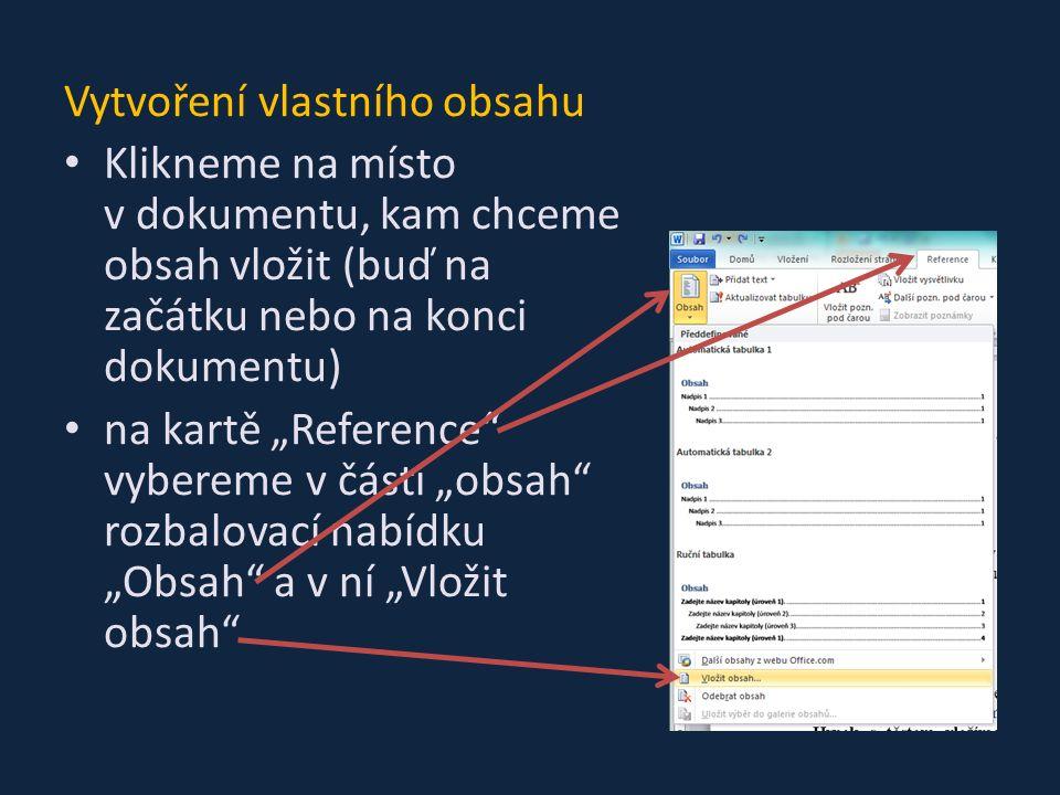 """Vytvoření vlastního obsahu Klikneme na místo v dokumentu, kam chceme obsah vložit (buď na začátku nebo na konci dokumentu) na kartě """"Reference vybereme v části """"obsah rozbalovací nabídku """"Obsah a v ní """"Vložit obsah"""