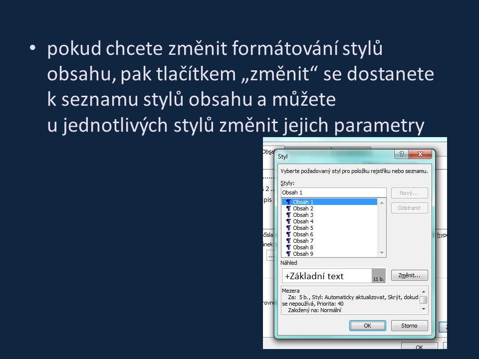 """pokud chcete změnit formátování stylů obsahu, pak tlačítkem """"změnit se dostanete k seznamu stylů obsahu a můžete u jednotlivých stylů změnit jejich parametry"""