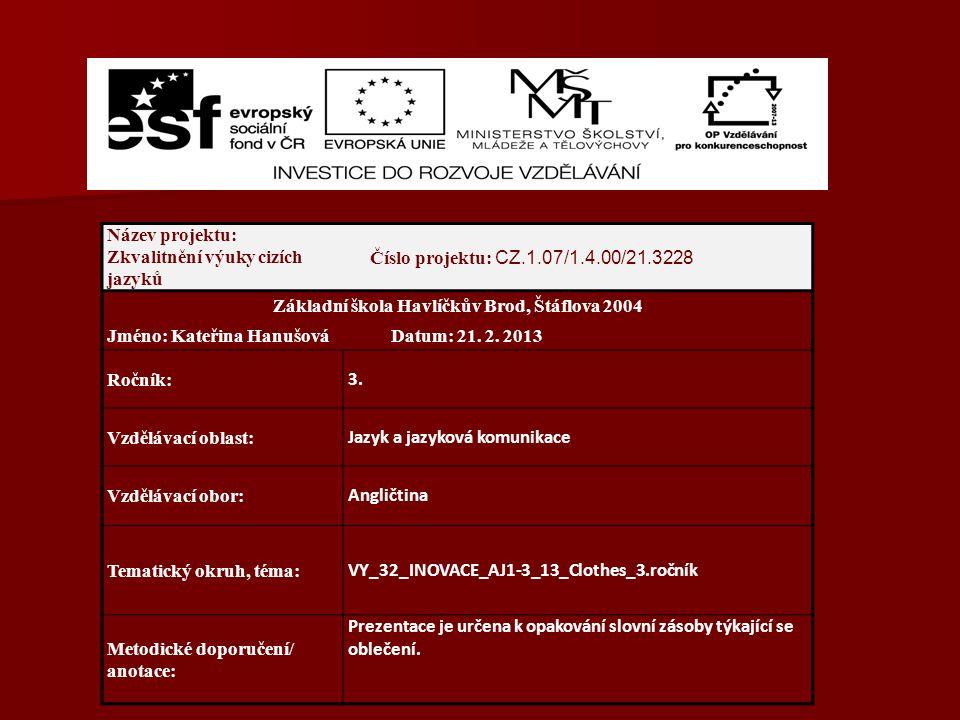 Název projektu: Zkvalitnění výuky cizích jazyků Číslo projektu: CZ.1.07/1.4.00/21.3228 Základní škola Havlíčkův Brod, Štáflova 2004 Jméno: Kateřina HanušováDatum: 21.
