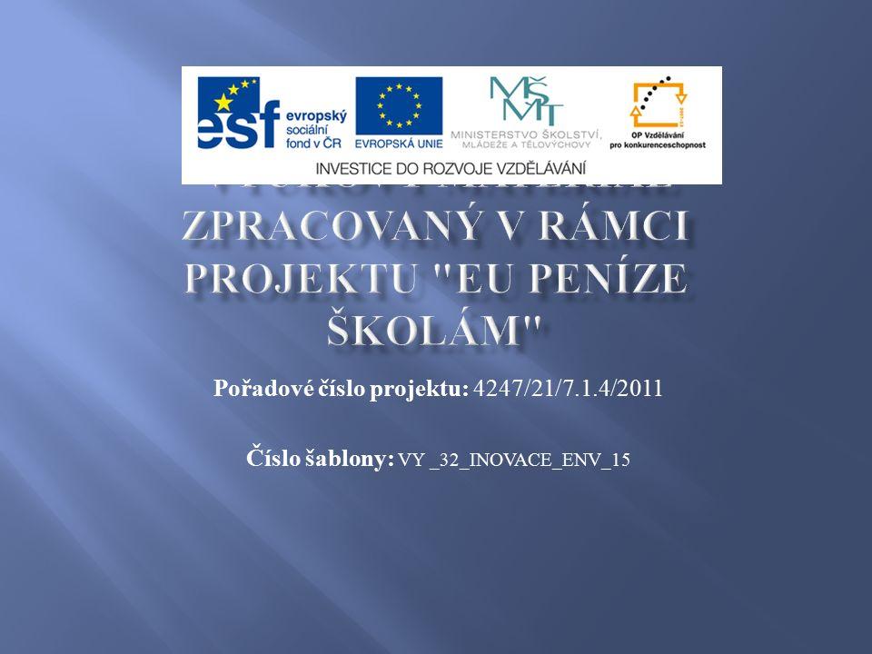 Pořadové číslo projektu: 4247/21/7.1.4/2011 Číslo šablony: VY _32_INOVACE_ENV_15