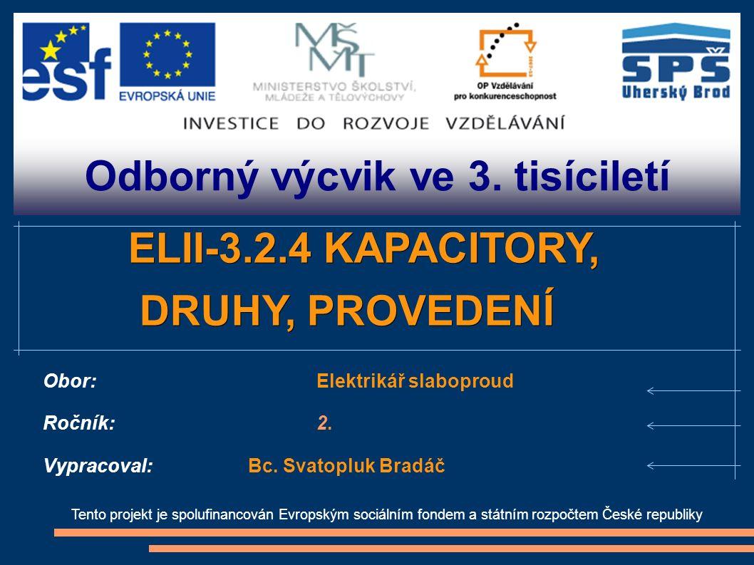 Odborný výcvik ve 3. tisíciletí Tento projekt je spolufinancován Evropským sociálním fondem a státním rozpočtem České republiky ELII-3.2.4 KAPACITORY,