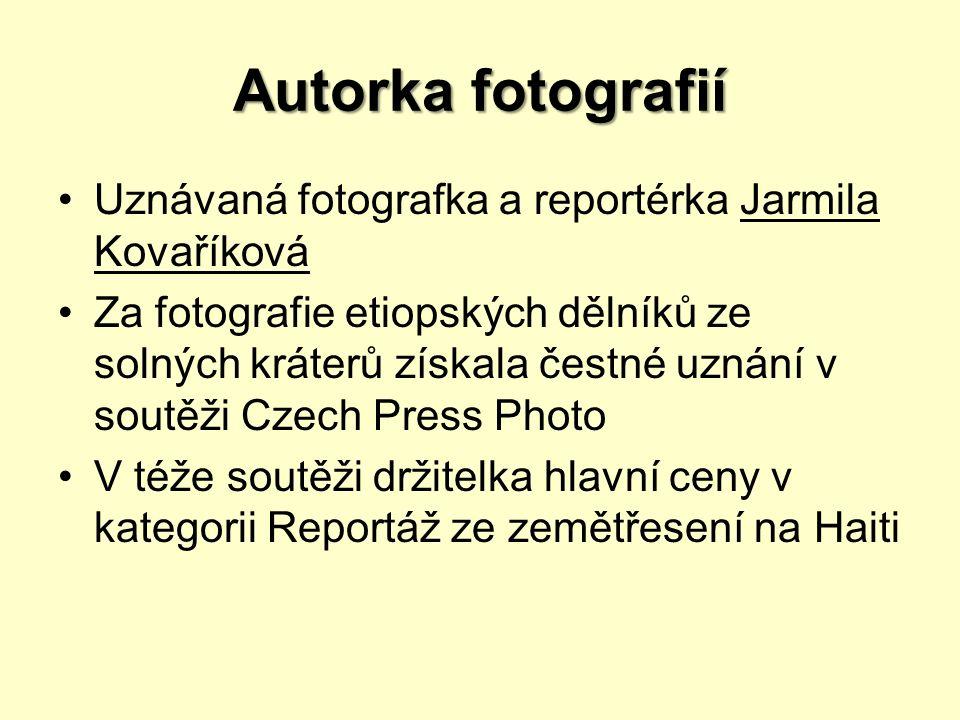Autorka fotografií Uznávaná fotografka a reportérka Jarmila Kovaříková Za fotografie etiopských dělníků ze solných kráterů získala čestné uznání v sou