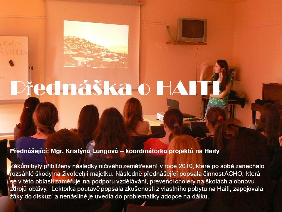 P ř ednáška o HAITI Přednášející: Mgr. Kristýna Lungová – koordinátorka projektů na Haity Žákům byly přiblíženy následky ničivého zemětřesení v roce 2