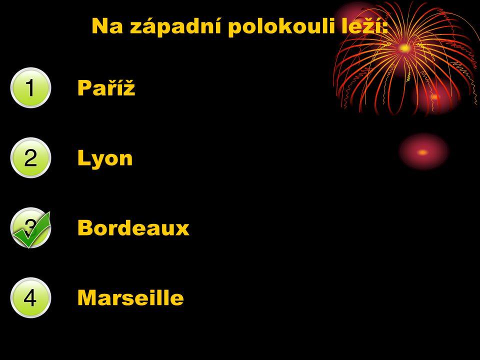 Na západní polokouli leží: Paříž Lyon Bordeaux Marseille