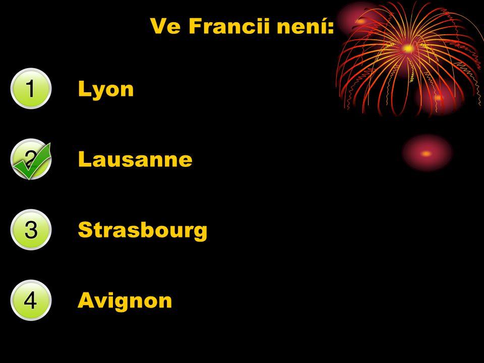 Ve Francii není: Lyon Lausanne Strasbourg Avignon