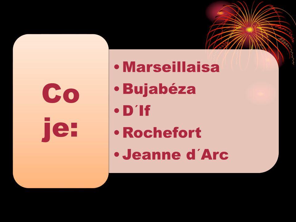 Marseillaisa Bujabéza D´If Rochefort Jeanne d´Arc Co je: