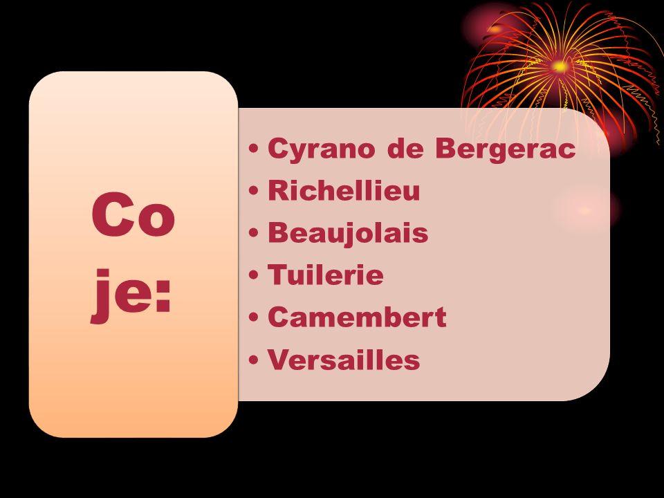 Cyrano de Bergerac Richellieu Beaujolais Tuilerie Camembert Versailles Co je: