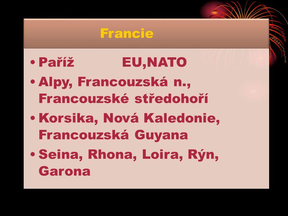 PařížEU,NATO Alpy, Francouzská n., Francouzské středohoří Korsika, Nová Kaledonie, Francouzská Guyana Seina, Rhona, Loira, Rýn, Garona