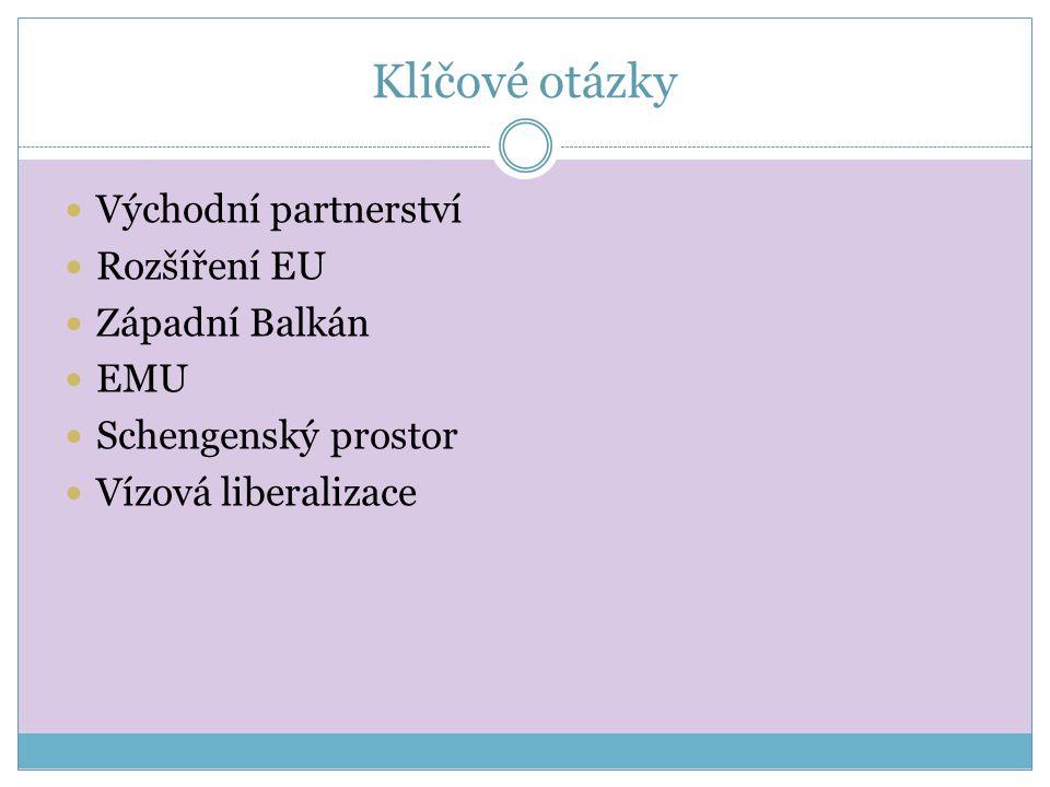 Klíčové otázky Východní partnerství Rozšíření EU Západní Balkán EMU Schengenský prostor Vízová liberalizace