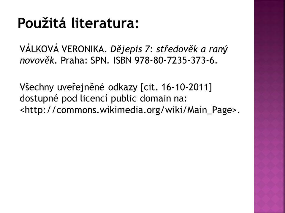 Použitá literatura: VÁLKOVÁ VERONIKA. Dějepis 7: středověk a raný novověk.