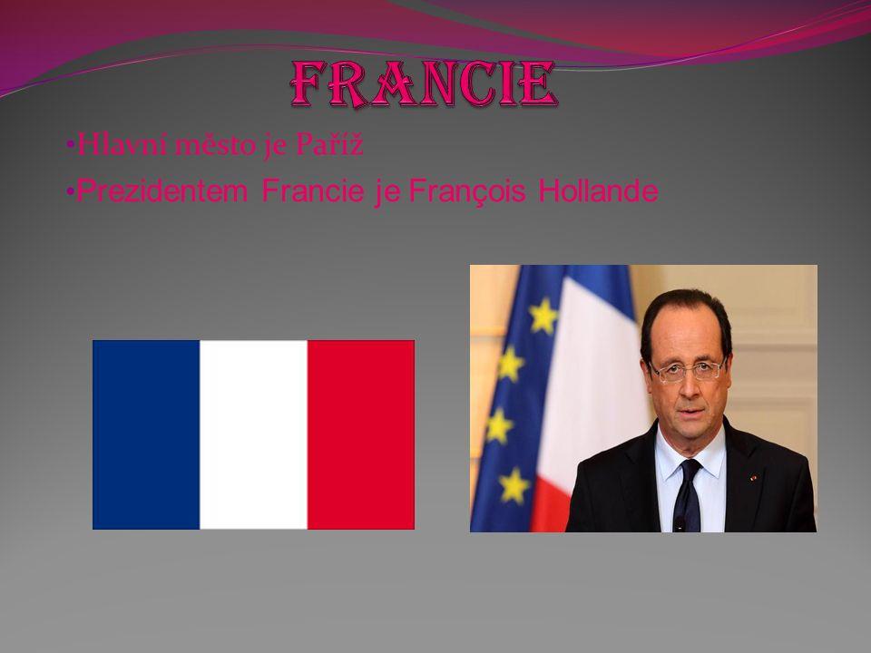 Hlavní město je Paříž Prezidentem Francie je François Hollande