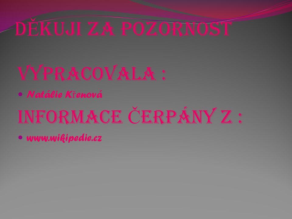 D Ě kuji za pozornost Vypracovala : Natálie K ř enová Informace Č erpány z : www.wikipedie.cz