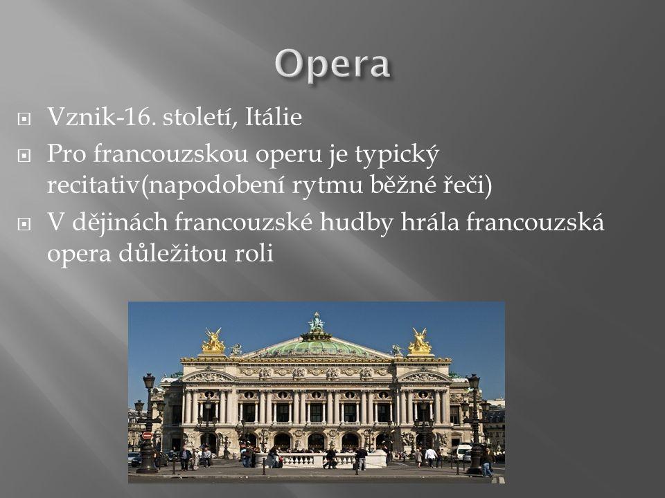  Vznik-16. století, Itálie  Pro francouzskou operu je typický recitativ(napodobení rytmu běžné řeči)  V dějinách francouzské hudby hrála francouzsk