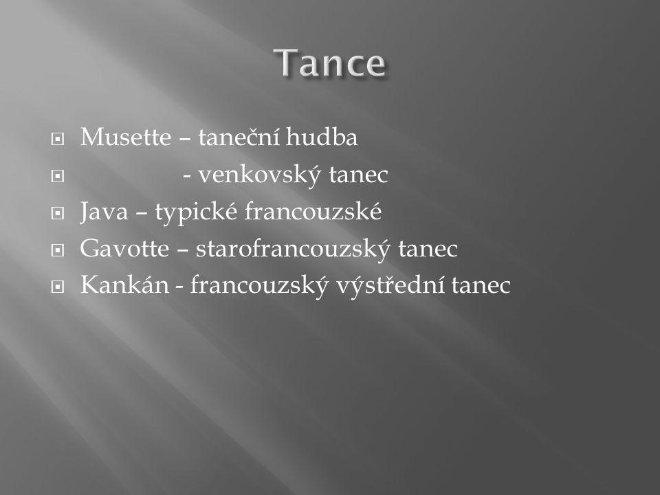  Musette – taneční hudba  - venkovský tanec  Java – typické francouzské  Gavotte – starofrancouzský tanec  Kankán - francouzský výstřední tanec