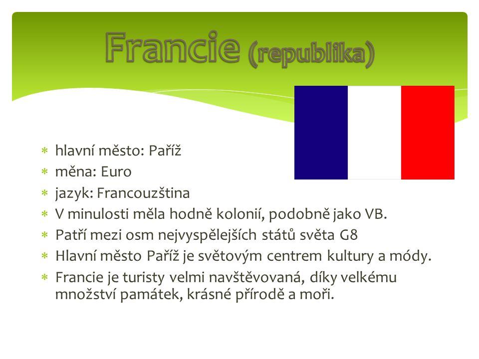  hlavní město: Paříž  měna: Euro  jazyk: Francouzština  V minulosti měla hodně kolonií, podobně jako VB.