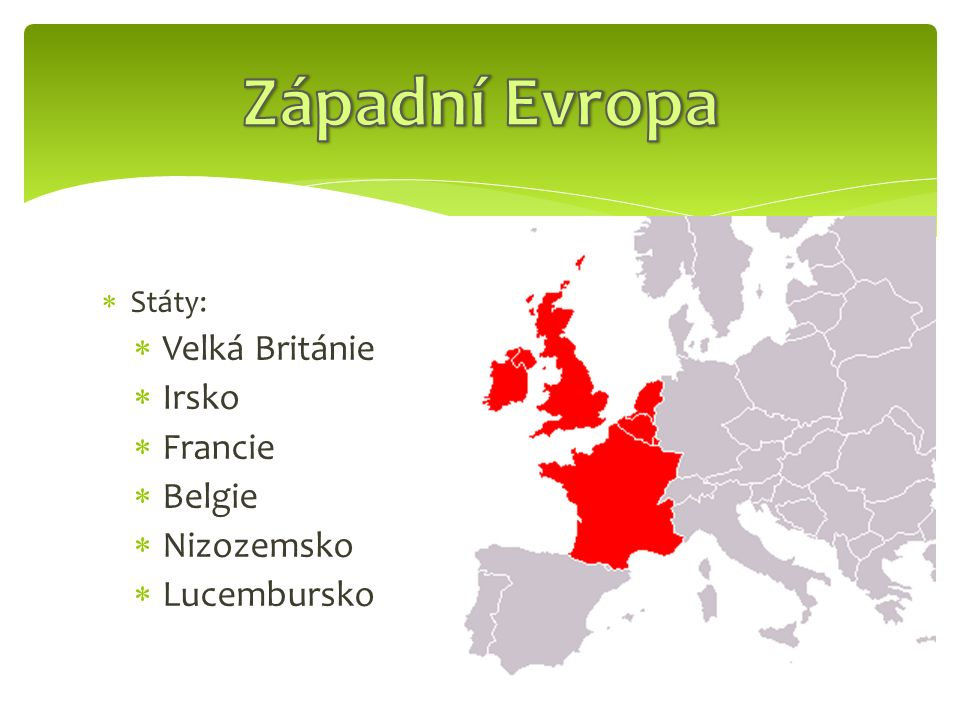  Státy:  Velká Británie  Irsko  Francie  Belgie  Nizozemsko  Lucembursko