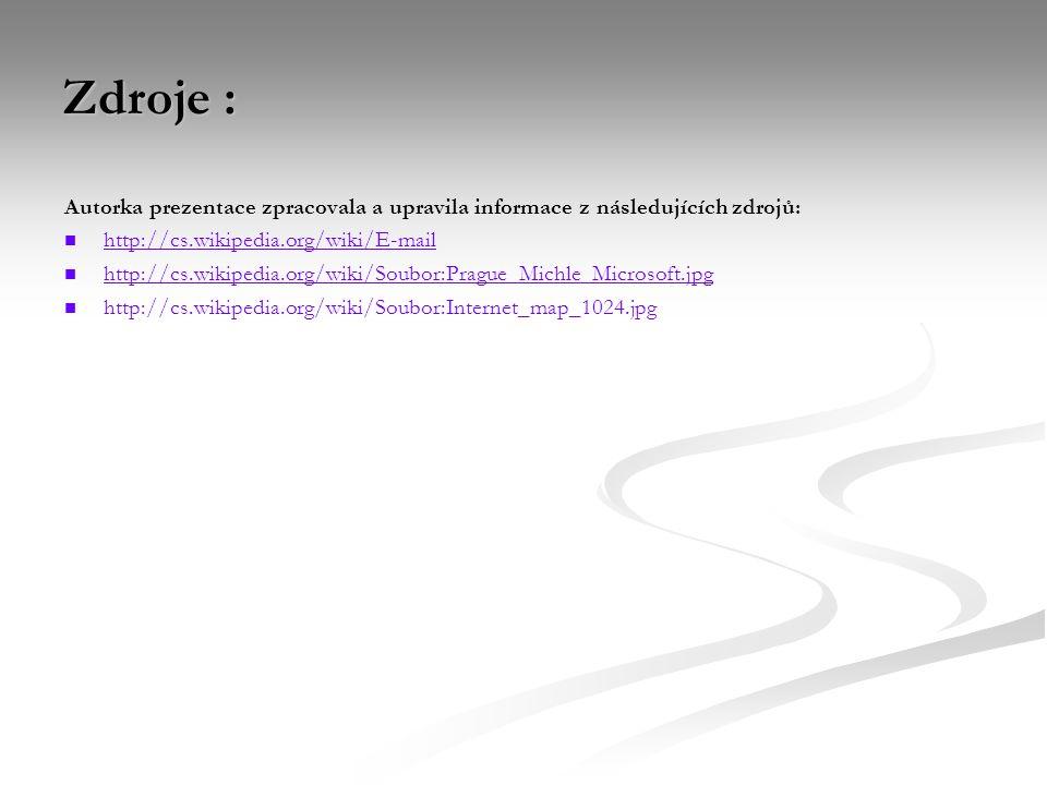 Zdroje : Autorka prezentace zpracovala a upravila informace z následujících zdrojů: http://cs.wikipedia.org/wiki/E-mail http://cs.wikipedia.org/wiki/Soubor:Prague_Michle_Microsoft.jpg http://cs.wikipedia.org/wiki/Soubor:Internet_map_1024.jpg