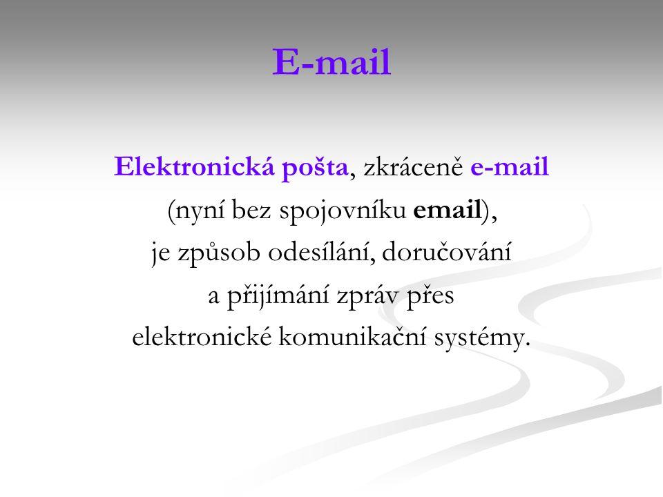 E-mail Elektronická pošta, zkráceně e-mail (nyní bez spojovníku email), je způsob odesílání, doručování a přijímání zpráv přes elektronické komunikační systémy.