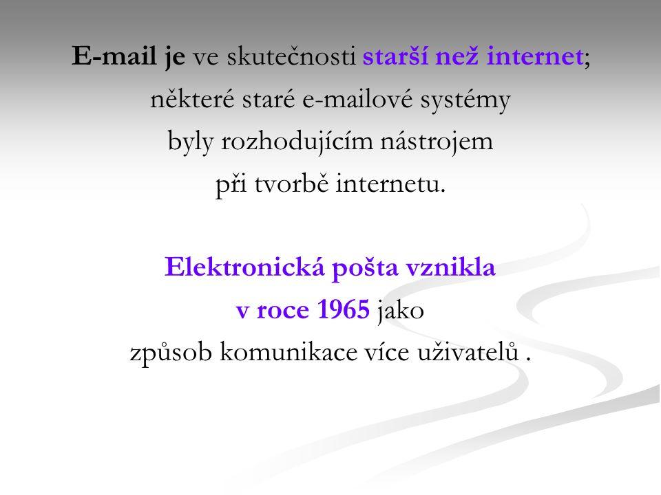 E-mail je ve skutečnosti starší než internet; některé staré e-mailové systémy byly rozhodujícím nástrojem při tvorbě internetu.