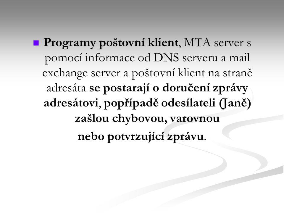 Programy poštovní klient, MTA server s pomocí informace od DNS serveru a mail exchange server a poštovní klient na straně adresáta se postarají o doručení zprávy adresátovi, popřípadě odesílateli (Janě) zašlou chybovou, varovnou nebo potvrzující zprávu.