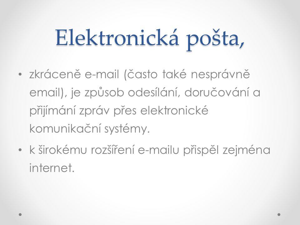 Elektronická pošta, zkráceně e-mail (často také nesprávně email), je způsob odesílání, doručování a přijímání zpráv přes elektronické komunikační systémy.