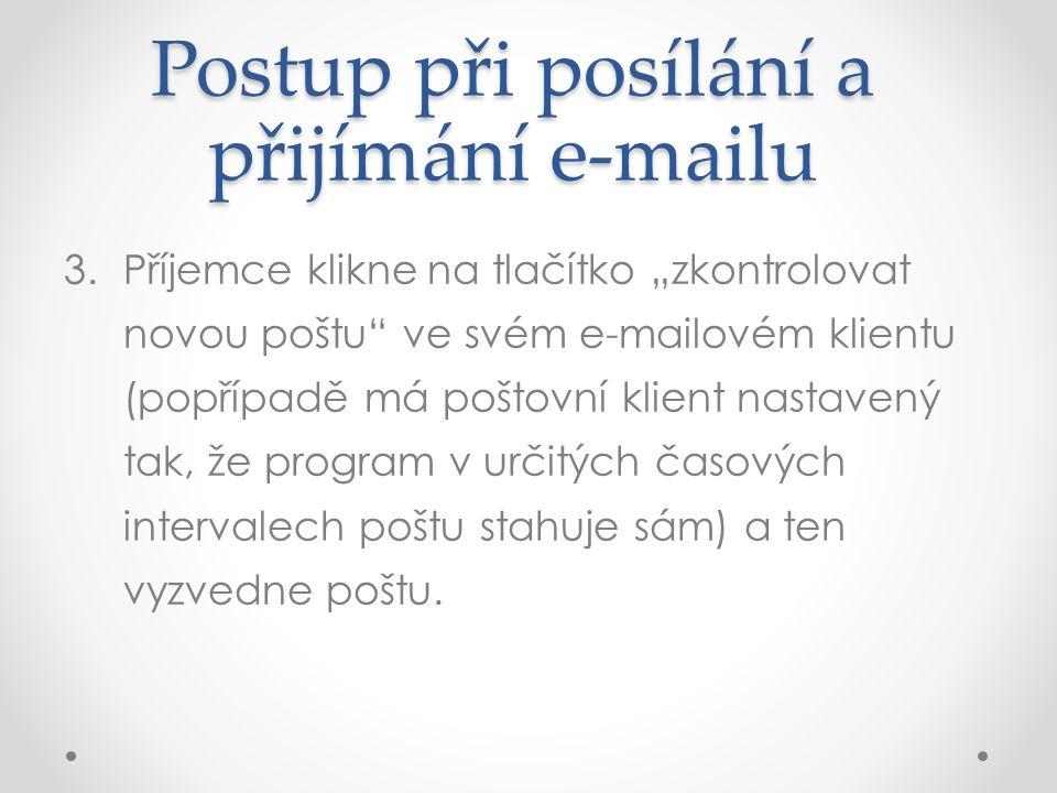 """Postup při posílání a přijímání e-mailu 3.Příjemce klikne na tlačítko """"zkontrolovat novou poštu ve svém e-mailovém klientu (popřípadě má poštovní klient nastavený tak, že program v určitých časových intervalech poštu stahuje sám) a ten vyzvedne poštu."""