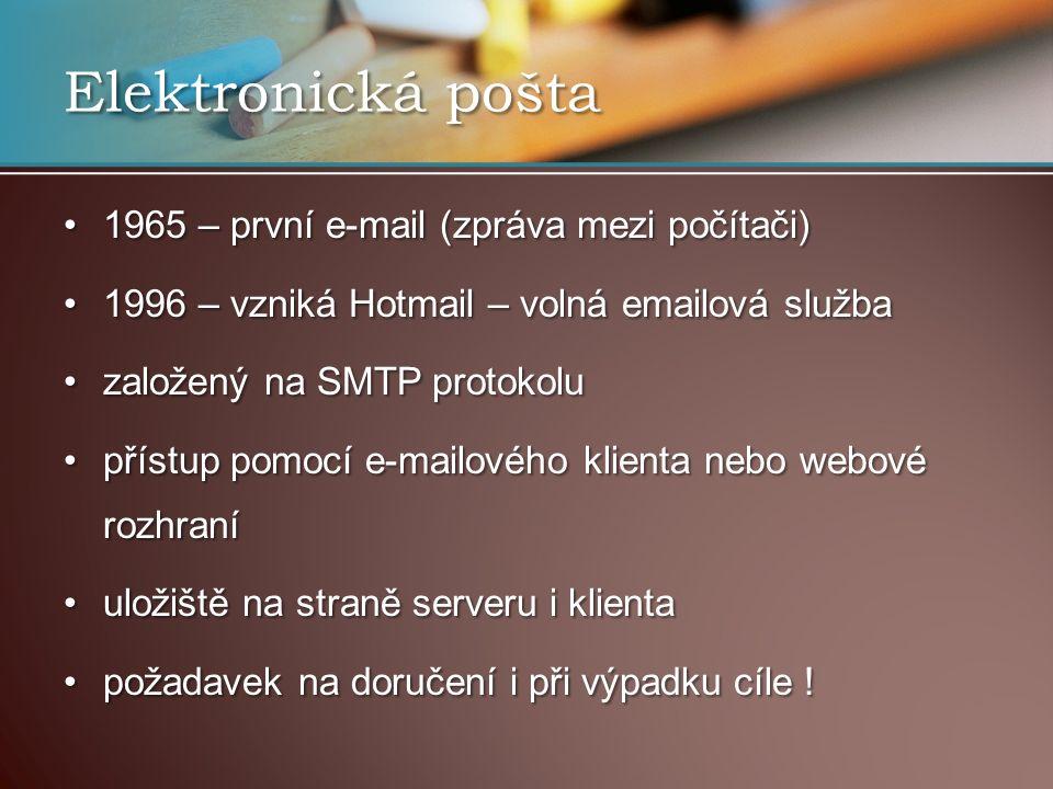 1965 – první e-mail (zpráva mezi počítači)1965 – první e-mail (zpráva mezi počítači) 1996 – vzniká Hotmail – volná emailová služba1996 – vzniká Hotmail – volná emailová služba založený na SMTP protokoluzaložený na SMTP protokolu přístup pomocí e-mailového klienta nebo webové rozhranípřístup pomocí e-mailového klienta nebo webové rozhraní uložiště na straně serveru i klientauložiště na straně serveru i klienta požadavek na doručení i při výpadku cíle !požadavek na doručení i při výpadku cíle .