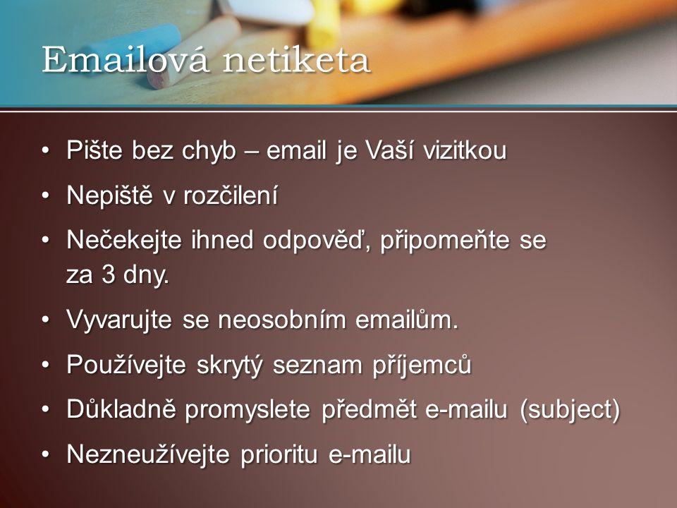 Začínáme oslovením, končíme podpisemZačínáme oslovením, končíme podpisem Stručný a jasný obsah emailu (ideálně 1téma = 1 e-mail)Stručný a jasný obsah emailu (ideálně 1téma = 1 e-mail) Nepiště VERZÁLKAMINepiště VERZÁLKAMI Opatrně s emotikony :-)Opatrně s emotikony :-) Pozor na velikost přílohPozor na velikost příloh Používejte známé typy souborů (nekomerční)Používejte známé typy souborů (nekomerční) Diakritika ?Diakritika .