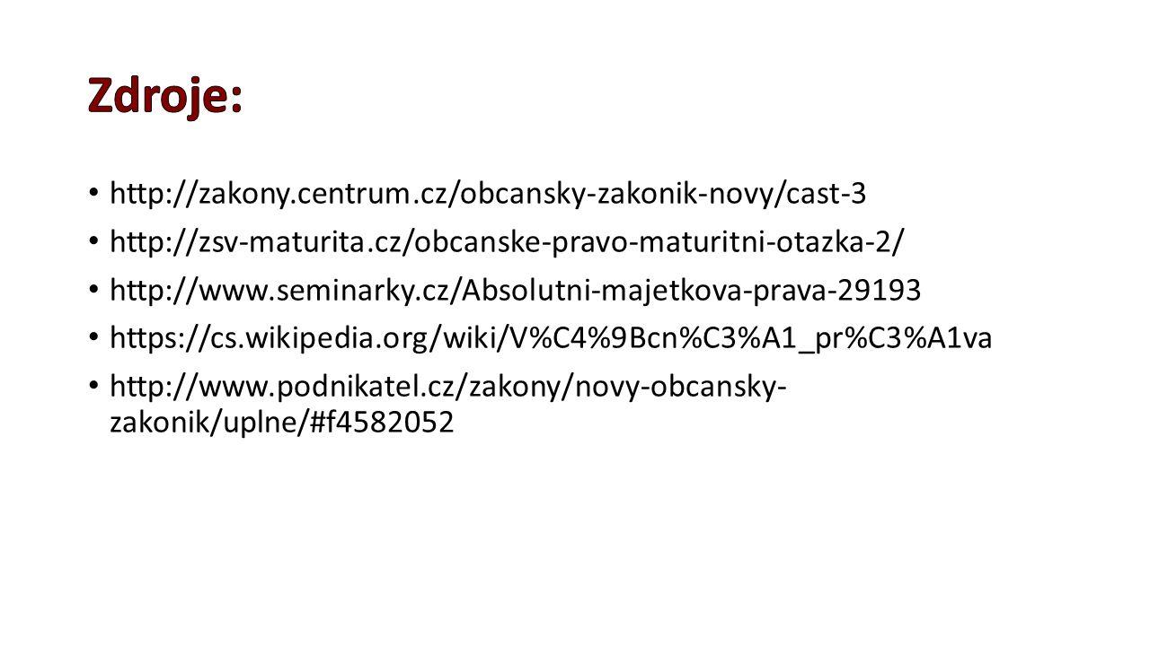 http://zakony.centrum.cz/obcansky-zakonik-novy/cast-3 http://zsv-maturita.cz/obcanske-pravo-maturitni-otazka-2/ http://www.seminarky.cz/Absolutni-maje