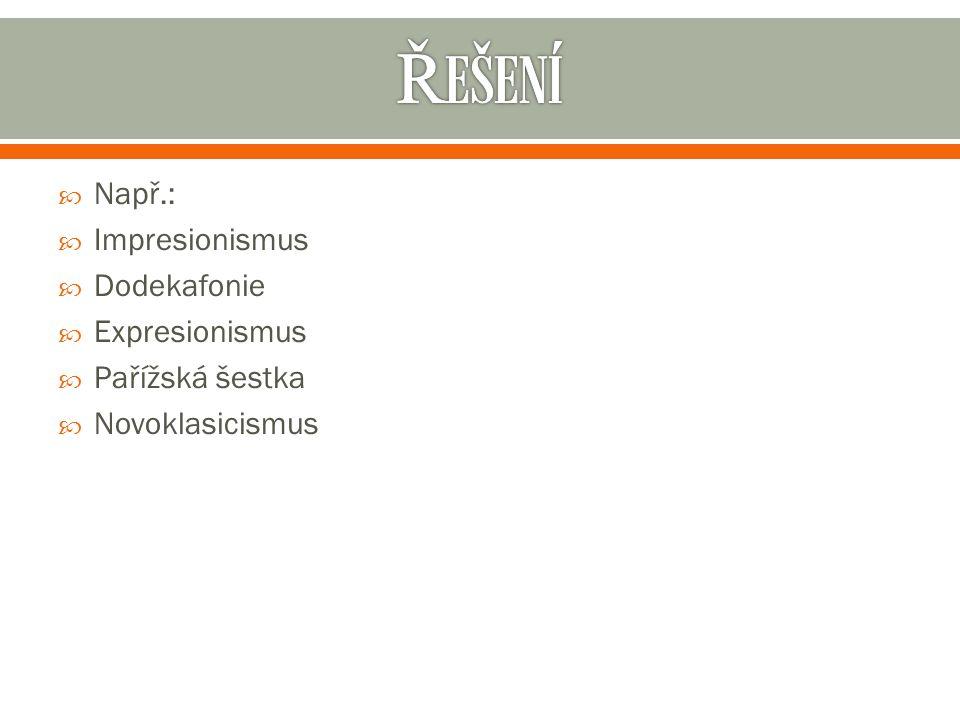 Např.:  Impresionismus  Dodekafonie  Expresionismus  Pařížská šestka  Novoklasicismus